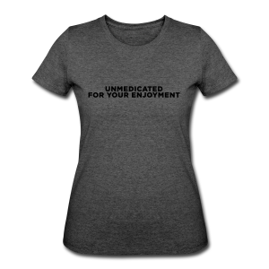 ADHD Unmedicated Quote - Women's 50/50 T-Shirt