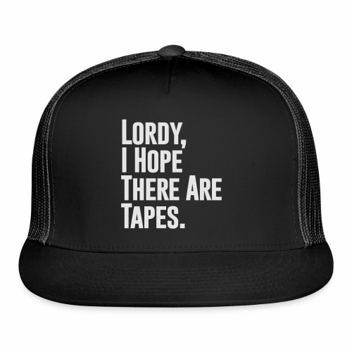I Hope There Are Tapes - Trucker Cap