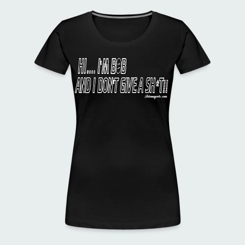 Don't Give A Sh*t - Women's Premium T-Shirt
