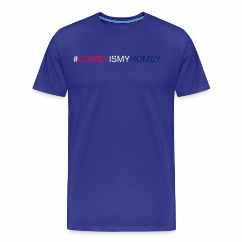 COMEY IS MY HOMEY - Men's Premium T-Shirt