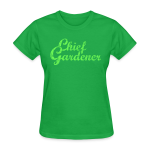 CHIEF GARDENER T-Shirt - Women's T-Shirt