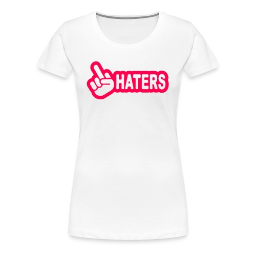 F**K Haters  - Women's Premium T-Shirt