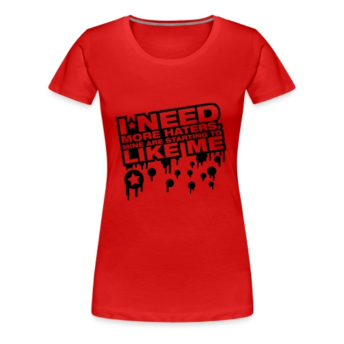 Need New Haters They are starting to like me - Women's Premium T-Shirt