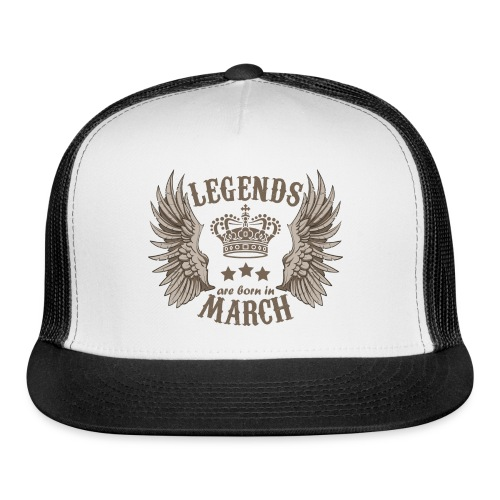 Legends Are Born In March - Trucker Cap