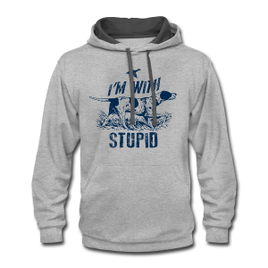 Im hunting with Stupid - Contrast Hoodie