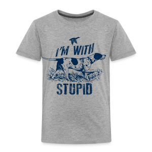 Im hunting with Stupid - Toddler Premium T-Shirt