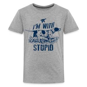 Im hunting with Stupid - Kids' Premium T-Shirt