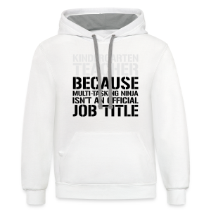 Kindergarten Teacher... Ninja Isn't an Official Job Title - Contrast Hoodie