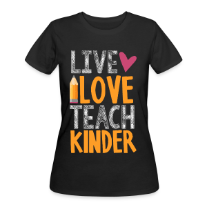 Live Love Teach Kinder - Women's 50/50 T-Shirt
