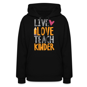 Live Love Teach Kinder - Women's Hoodie