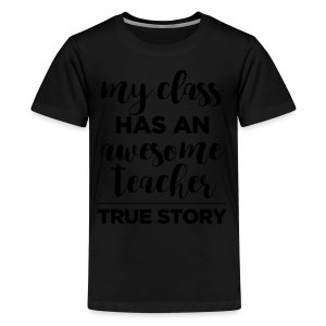 My Class Has an Awesome Teacher - True Story - Kids' Premium T-Shirt