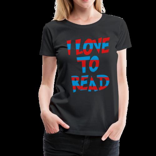 I Love To Read - Women's Premium T-Shirt