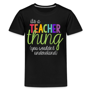 It's a Teacher Thing... You Wouldn't Understand - Kids' Premium T-Shirt