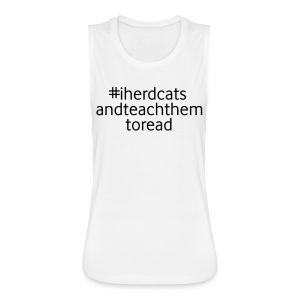 #I Herd Cats and Teach Them to Read - Women's Flowy Muscle Tank by Bella