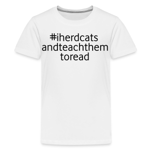 #I Herd Cats and Teach Them to Read - Kids' Premium T-Shirt