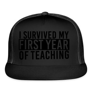 I Survived My First Year of Teaching - Trucker Cap