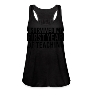 I Survived My First Year of Teaching - Women's Flowy Tank Top by Bella