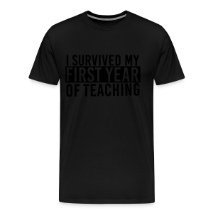 I Survived My First Year of Teaching - Men's Premium T-Shirt