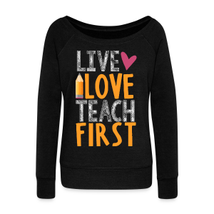 Live Love Teach First Grade - Women's Wideneck Sweatshirt