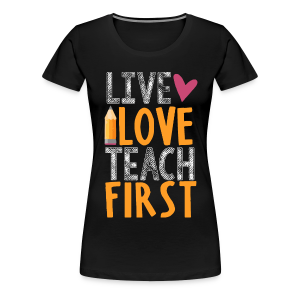 Live Love Teach First Grade - Women's Premium T-Shirt