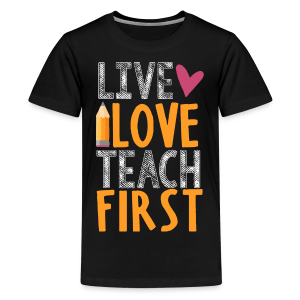 Live Love Teach First Grade - Kids' Premium T-Shirt