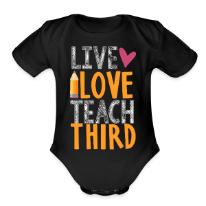 Live Love Teach Third Grade - Short Sleeve Baby Bodysuit
