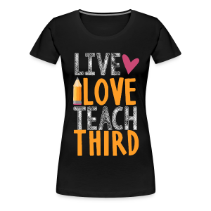 Live Love Teach Third Grade - Women's Premium T-Shirt
