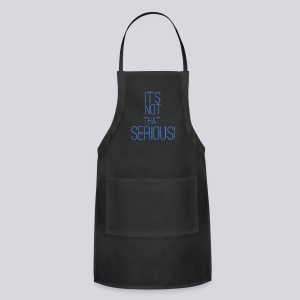 It's Not That Serious! - Adjustable Apron