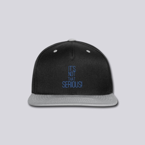 It's Not That Serious! - Snap-back Baseball Cap