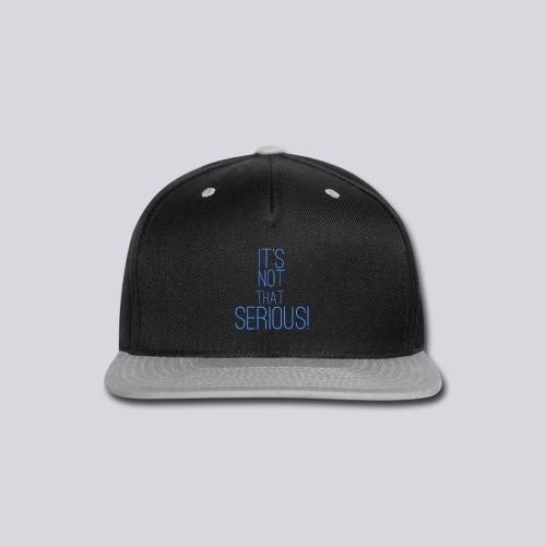 It's Not That Serious! - Snap-back Baseball Cap