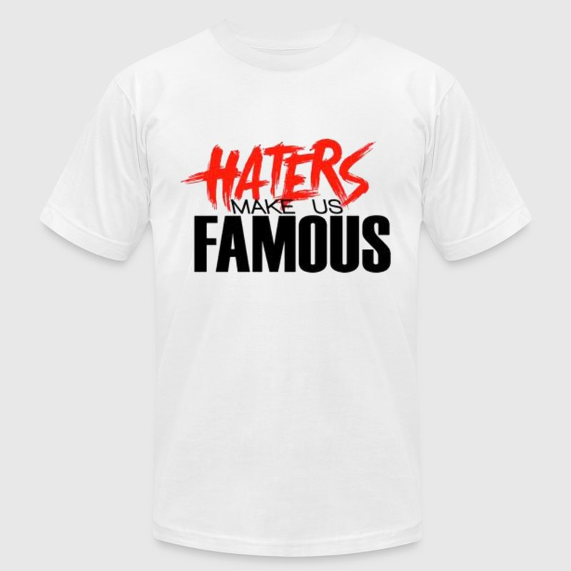 HATERS make us famous. T-Shirts - Men's T-Shirt by American Apparel