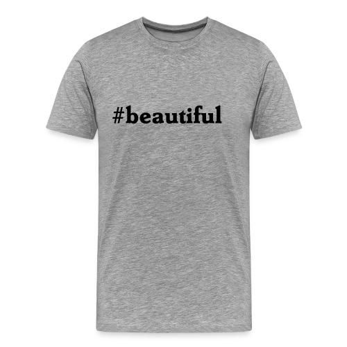 Hashtag T-shirts - Beautiful - Men's Premium T-Shirt