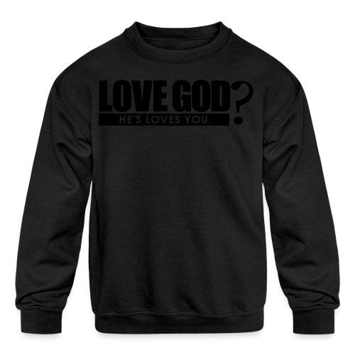 Love God? - Men - Kid's Crewneck Sweatshirt