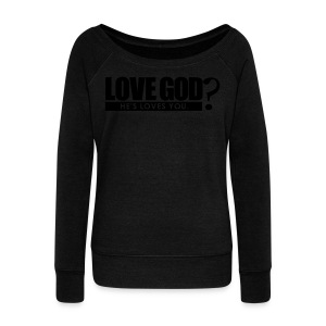 Love God? - Men - Women's Wideneck Sweatshirt