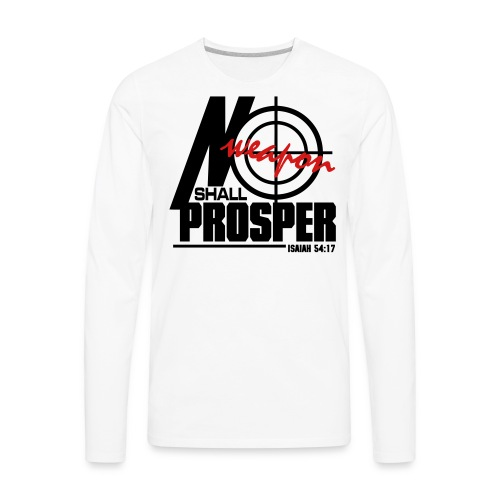 No Weapon Shall Prosper - Men - Men's Premium Long Sleeve T-Shirt