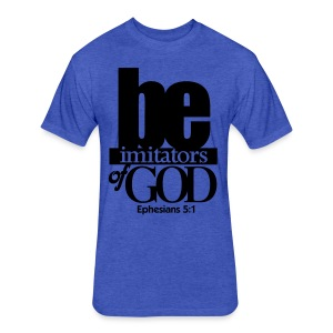 Be Imitators of GOD - Men - Fitted Cotton/Poly T-Shirt by Next Level