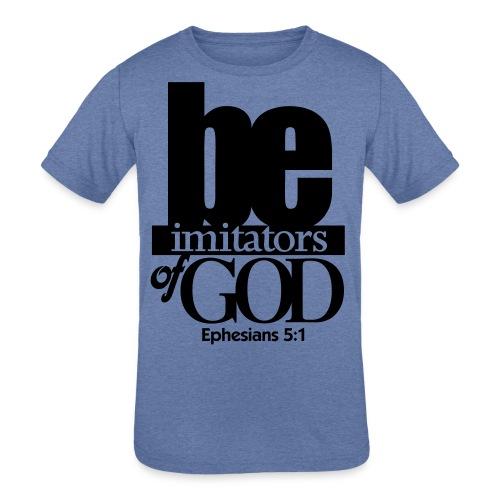 Be Imitators of GOD - Men - Kid's Tri-Blend T-Shirt