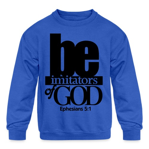 Be Imitators of GOD - Men - Kid's Crewneck Sweatshirt