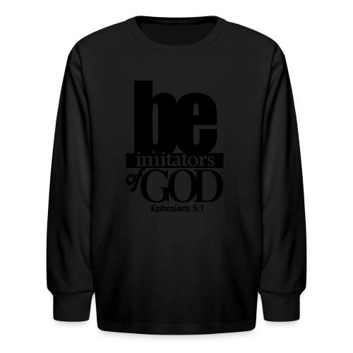 Be Imitators of GOD - Men - Kids' Long Sleeve T-Shirt