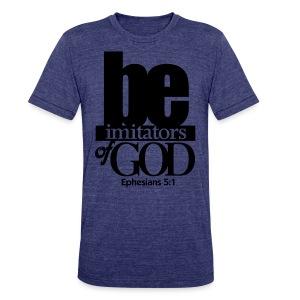 Be Imitators of GOD - Men - Unisex Tri-Blend T-Shirt