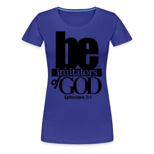 Be Imitators of GOD - Men - Women's Premium T-Shirt