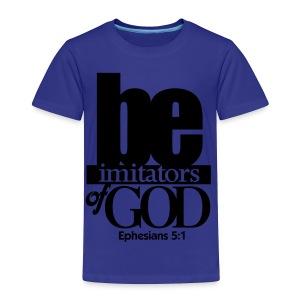 Be Imitators of GOD - Men - Toddler Premium T-Shirt