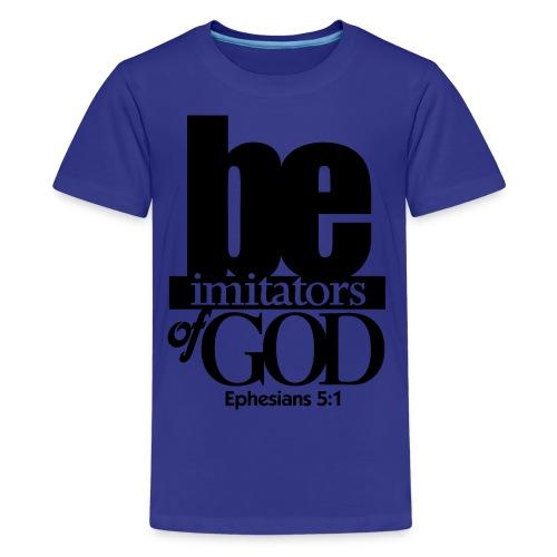 Be Imitators of GOD - Men - Kids' Premium T-Shirt