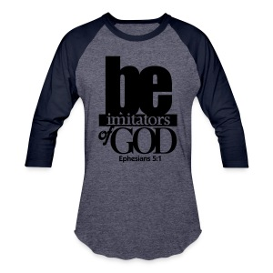 Be Imitators of GOD - Men - Baseball T-Shirt
