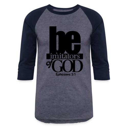 Be Imitators of GOD - Men - Baseball T-Shirt