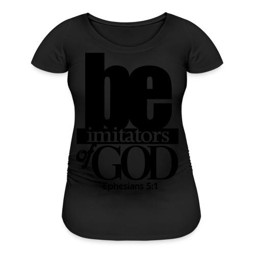 Be Imitators of GOD - Men - Women's Maternity T-Shirt