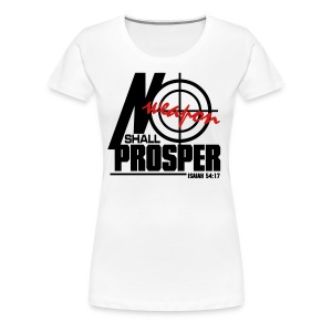 No Weapon Shall Prosper - Women - Women's Premium T-Shirt