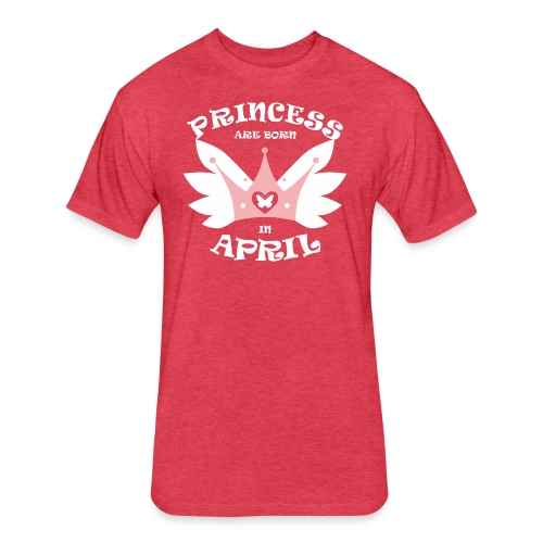 Princess Are Born In April - Fitted Cotton/Poly T-Shirt by Next Level