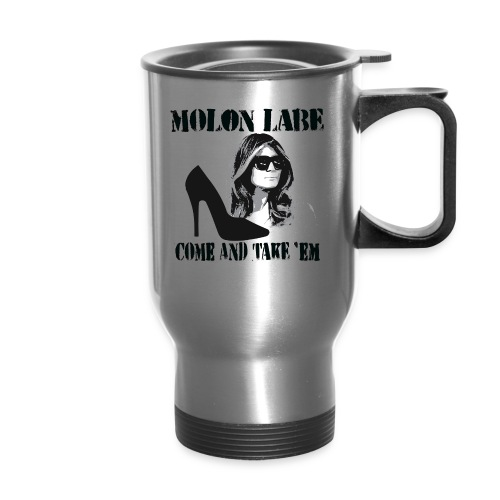 Melania Trump's Shoes: Molon Labe - come and take 'em! - Travel Mug