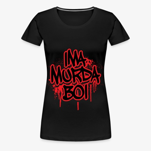 ima murda boi toddler  - Women's Premium T-Shirt